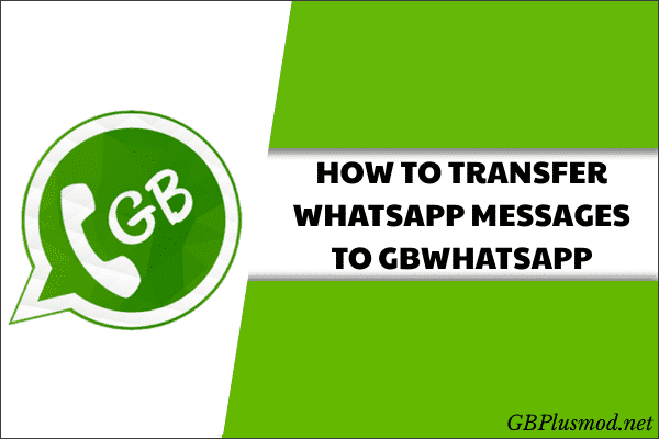 HOW TO TRANSFER WHATSAPP MESSAGES TO GBWHATSAPP