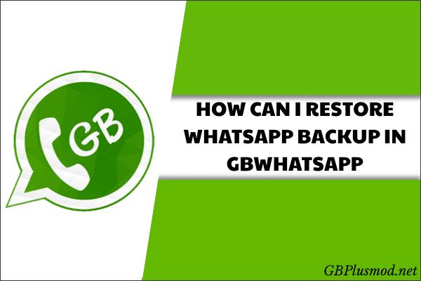 How can I restore WhatsApp backup in GBWhatsApp