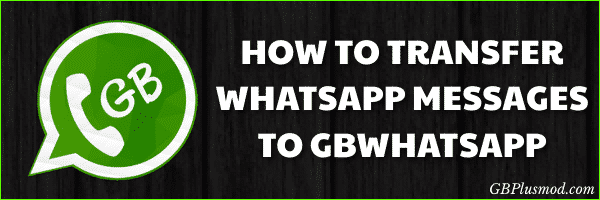 HOW DO TO TRANSFER WHATSAPP MESSAGES TO GBWHATSAPP